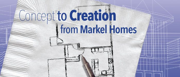 Markel Homes - From Concept to Creation